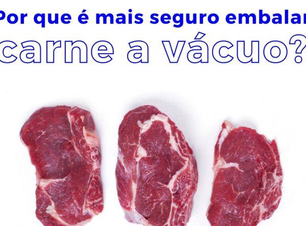 por-que-e-mais-seguro-embalar-carne-a-vacuo